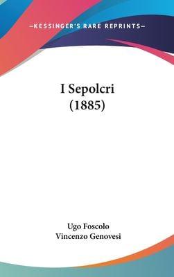 I Sepolcri (1885) 9781162506326