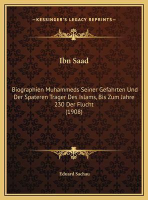 Ibn Saad: Biographien Muhammeds Seiner Gefahrten Und Der Spateren Trager Des Islams, Bis Zum Jahre 230 Der Flucht (1908) 9781169735965
