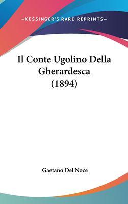 Il Conte Ugolino Della Gherardesca (1894) 9781161809985
