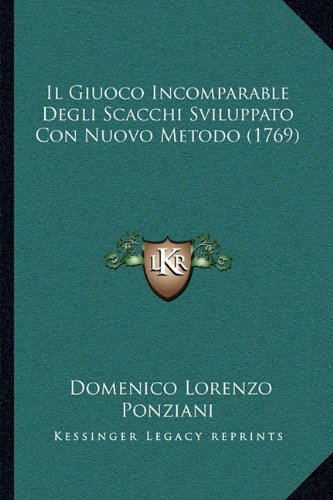 Il Giuoco Incomparable Degli Scacchi Sviluppato Con Nuovo Metodo (1769) 9781166054656