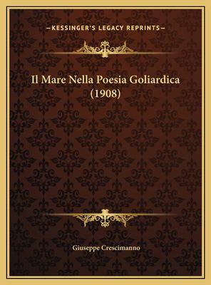 Il Mare Nella Poesia Goliardica (1908) 9781169398702