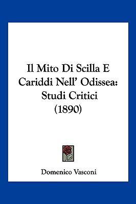 Il Mito Di Scilla E Cariddi Nell' Odissea: Studi Critici (1890) 9781161205046