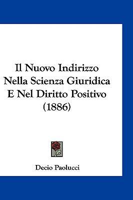 Il Nuovo Indirizzo Nella Scienza Giuridica E Nel Diritto Positivo (1886) 9781161255799