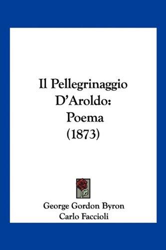 Il Pellegrinaggio D'Aroldo: Poema (1873) 9781160880923