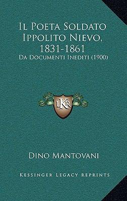 Il Poeta Soldato Ippolito Nievo, 1831-1861: Da Documenti Inediti (1900) 9781168249364