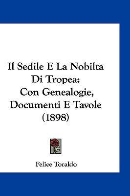 Il Sedile E La Nobilta Di Tropea: Con Genealogie, Documenti E Tavole (1898) 9781161264975