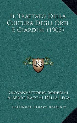 Il Trattato Della Cultura Degli Orti E Giardini (1903) 9781168251534