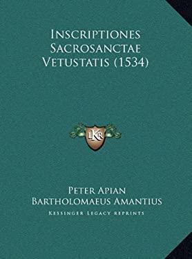 Inscriptiones Sacrosanctae Vetustatis (1534) 9781169809673