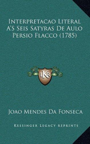 Interpretacao Literal A's Seis Satyras de Aulo Persio Flacco (1785) 9781166078676