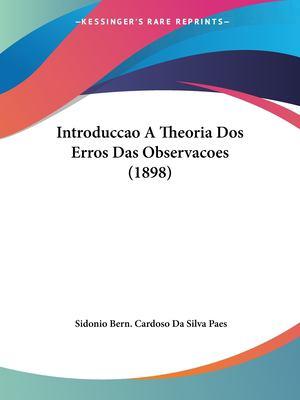 Introduccao a Theoria DOS Erros Das Observacoes (1898) 9781161211399