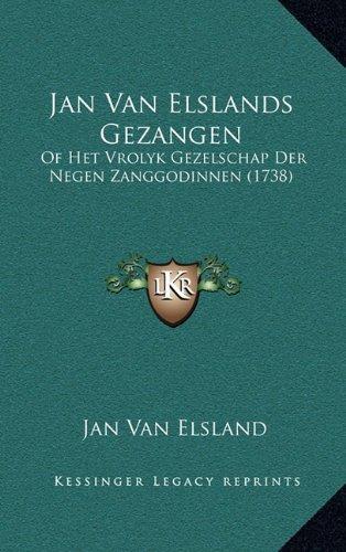 Jan Van Elslands Gezangen: Of Het Vrolyk Gezelschap Der Negen Zanggodinnen (1738) 9781166239657