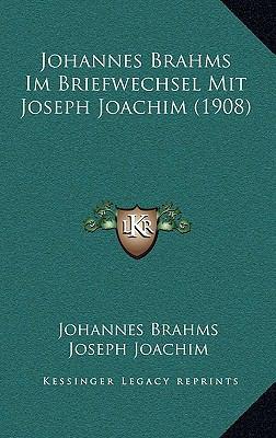 Johannes Brahms Im Briefwechsel Mit Joseph Joachim (1908) 9781165566907