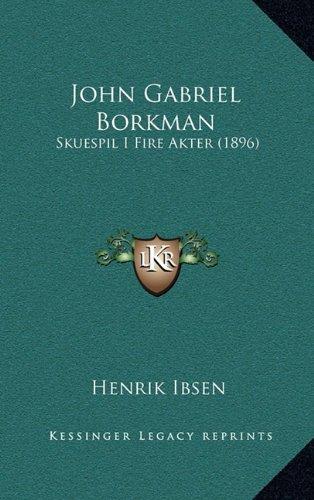 John Gabriel Borkman: Skuespil I Fire Akter (1896) 9781166234577