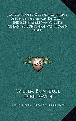 Journael Ofte Gedenckwaerdige Beschrijvinghe Van de Oost-Indische Reyse Van Willem Ysbrantsz Bonte-Koe Van Hoorn (1648) 9781168980342
