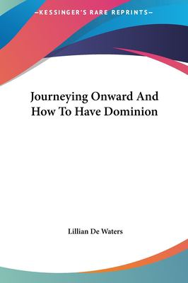 Journeying Onward and How to Have Dominion 9781161500028
