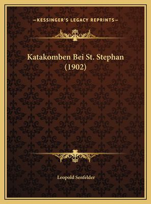 Katakomben Bei St. Stephan (1902) Katakomben Bei St. Stephan (1902) 9781169497542