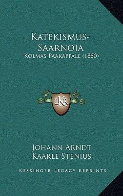 Katekismus-Saarnoja Katekismus-Saarnoja: Kolmas Paakappale (1880) Kolmas Paakappale (1880) 9781166217785