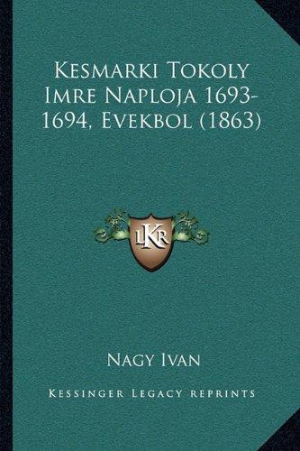 Kesmarki Tokoly Imre Naploja 1693-1694, Evekbol (1863) 9781165462414