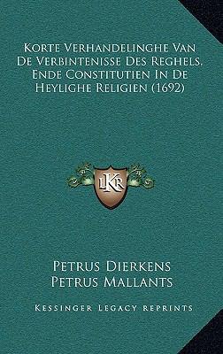 Korte Verhandelinghe Van de Verbintenisse Des Reghels, Ende Korte Verhandelinghe Van de Verbintenisse Des Reghels, Ende Constitutien in de Heylighe Re 9781166215880