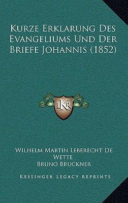 Kurze Erklarung Des Evangeliums Und Der Briefe Johannis (1852) 9781167930331