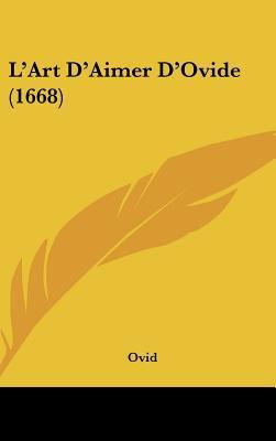 L'Art D'Aimer D'Ovide (1668) 9781161990560