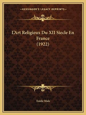 L'Art Religieux Du XII Siecle En France (1922) 9781167688263