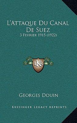 L'Attaque Du Canal de Suez: 3 Fevrier 1915 (1922) 9781167752919