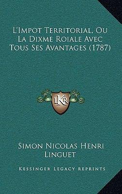 L'Impot Territorial, Ou La Dixme Roiale Avec Tous Ses Avantages (1787) 9781169116153