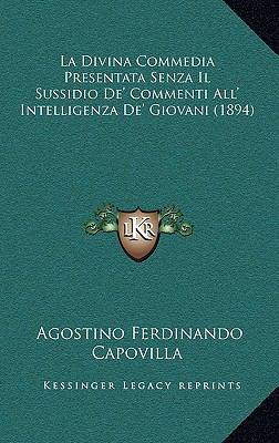 La Divina Commedia Presentata Senza Il Sussidio de' Commenti All' Intelligenza de' Giovani (1894) 9781167784859