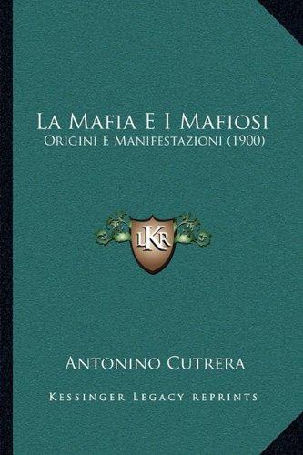 La Mafia E I Mafiosi: Origini E Manifestazioni (1900) 9781164875932