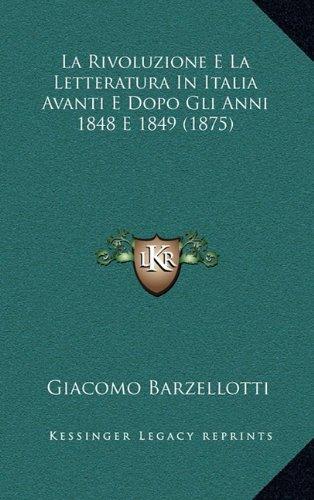 La Rivoluzione E La Letteratura in Italia Avanti E Dopo Gli Anni 1848 E 1849 (1875) 9781168797063