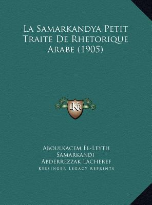 La Samarkandya Petit Traite de Rhetorique Arabe (1905) La Samarkandya Petit Traite de Rhetorique Arabe (1905) 9781169486089