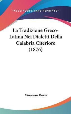La Tradizione Greco-Latina Nei Dialetti Della Calabria Citeriore (1876)