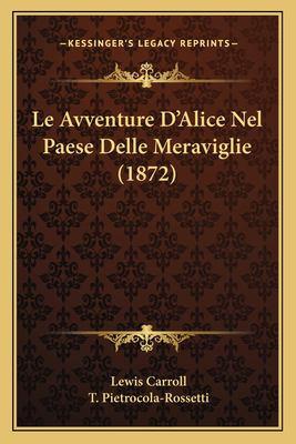 Le Avventure D'Alice Nel Paese Delle Meraviglie (1872) 9781167544538