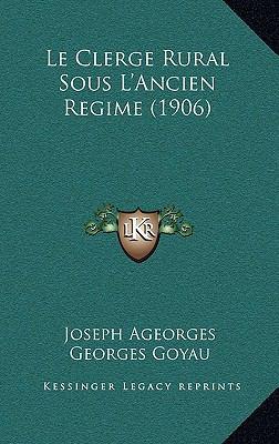 Le Clerge Rural Sous L'Ancien Regime (1906) 9781168797100
