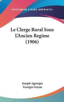 Le Clerge Rural Sous L'Ancien Regime (1906) 9781162336091