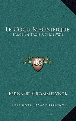 Le Cocu Magnifique: Farce En Trois Actes (1921) 9781167774317