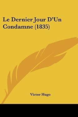 Le Dernier Jour D'Un Condamne (1835) 9781160154482