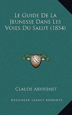 Le Guide de La Jeunesse Dans Les Voies Du Salut (1854) 9781167825095