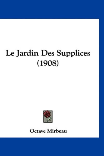 Le Jardin Des Supplices (1908) 9781160619509