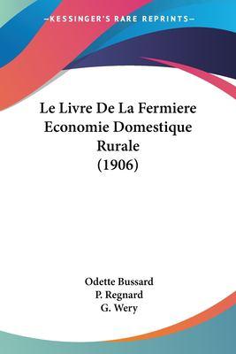 Le Livre de La Fermiere Economie Domestique Rurale (1906) 9781160161930