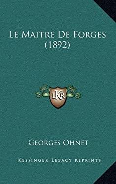 Le Maitre de Forges (1892) 9781167632716
