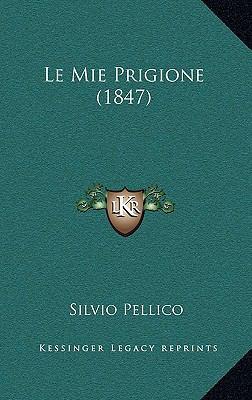 Le Mie Prigione (1847) 9781167799365