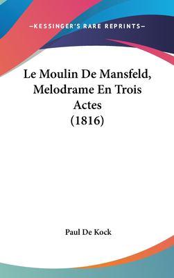 Le Moulin de Mansfeld, Melodrame En Trois Actes (1816) 9781162352640