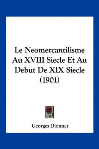 Le Neomercantilisme Au XVIII Siecle Et Au Debut de XIX Siecle (1901)