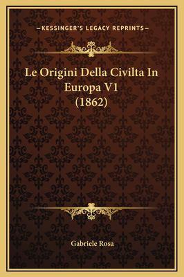 Le Origini Della Civilta in Europa V1 (1862) 9781169336179
