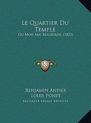Le Quartier Du Temple Le Quartier Du Temple: Ou Mon Ami Beausoleil (1823) Ou Mon Ami Beausoleil (1823) 9781169558991