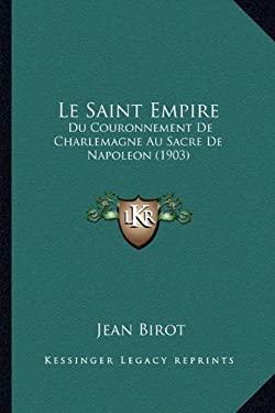 Le Saint Empire: Du Couronnement de Charlemagne Au Sacre de Napoleon (1903) 9781166310554