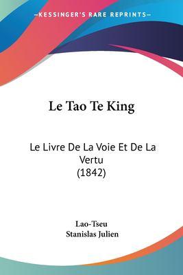 Le Tao Te King: Le Livre de La Voie Et de La Vertu (1842) 9781161009439