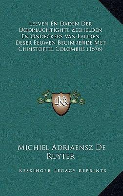 Leeven En Daden Der Doorluchtighte Zeehelden En Ondeckers Van Landen Deser Eeuwen Beginnende Met Christoffel Colombus (1676) 9781169138636